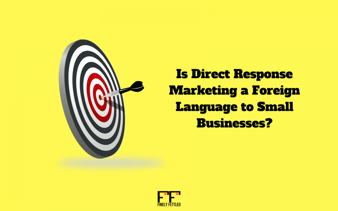 Is Direct Response Marketing a Foreign Language for Small Businesses?