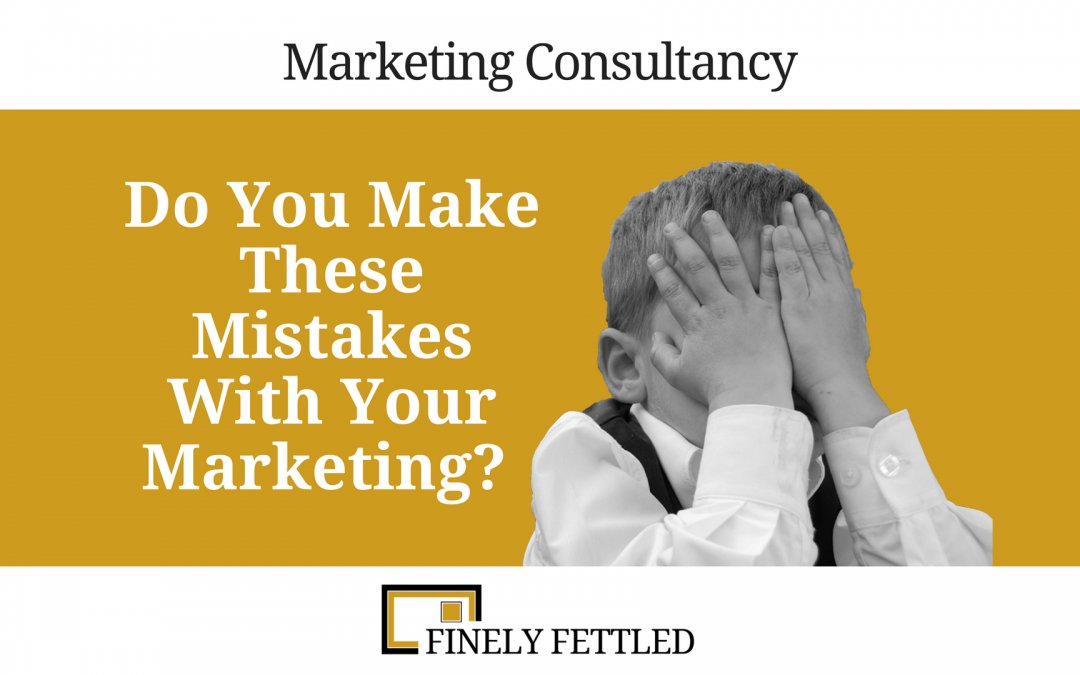 Marketing Mistakes, Marketing Consultancy, Direct Mail, Marketing Collateral, Advertising, Small Business
