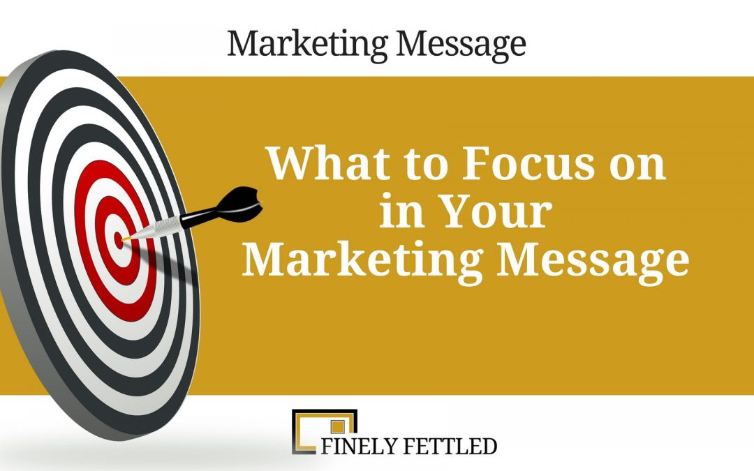 What to Focus on in your Marketing Message